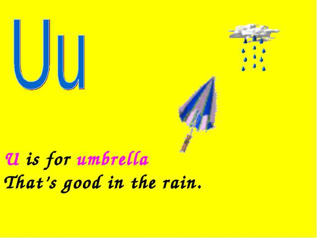 U is for umbrella That's good in the rain.