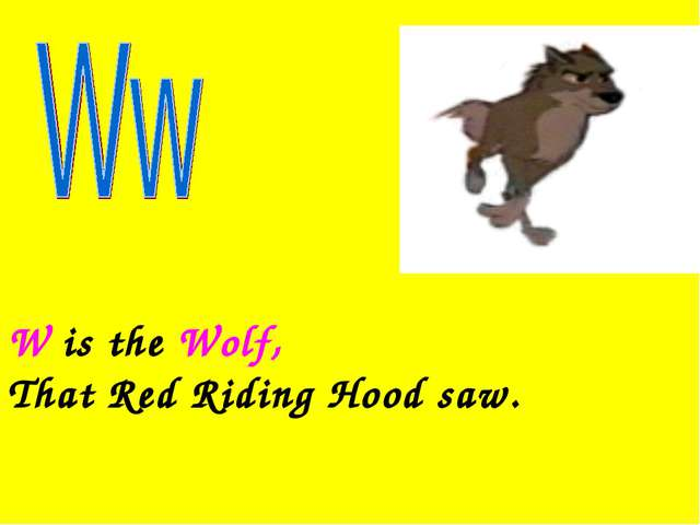 W is the Wolf, That Red Riding Hood saw.