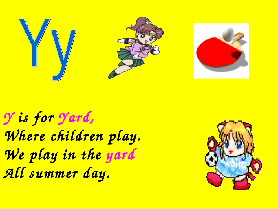 Y is for Yard, Where children play. We play in the yard All summer day.
