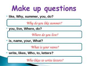 like, Why, summer, you, do? you, live, Where, do? is, name, your, What? write