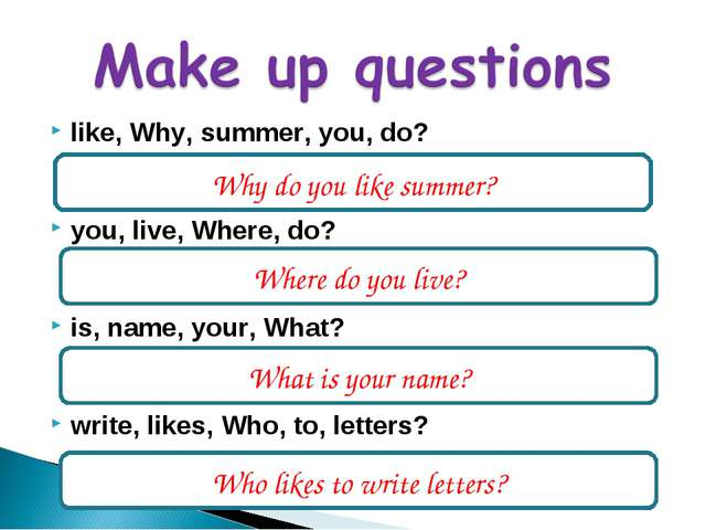 like, Why, summer, you, do? you, live, Where, do? is, name, your, What? write...