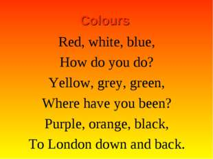 Colours Red, white, blue, How do you do? Yellow, grey, green, Where have you