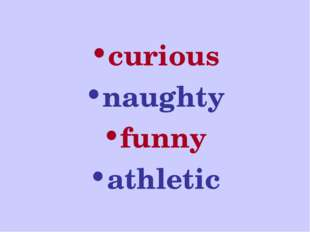 curious naughty funny athletic