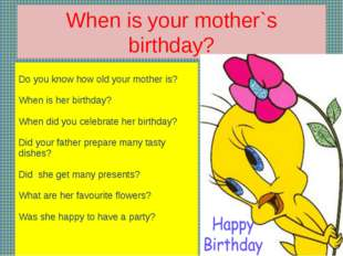 When is your mother`s birthday? Do you know how old your mother is? When is h