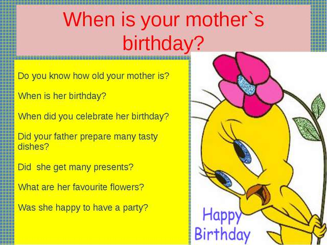 When is your mother`s birthday? Do you know how old your mother is? When is h...