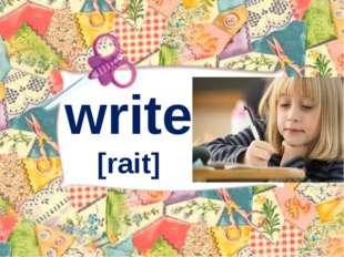 write [rait]