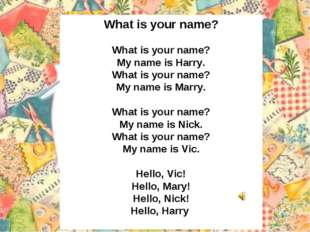 What is your name? What is your name? My name is Harry. What is your name? My