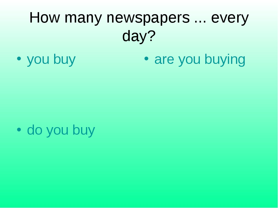 How many newspapers ... every day? you buy are you buying do you buy