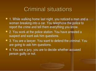 Criminal situations 1. While walking home last night, you noticed a man and a