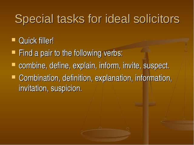 Special tasks for ideal solicitors Quick filler! Find a pair to the following...