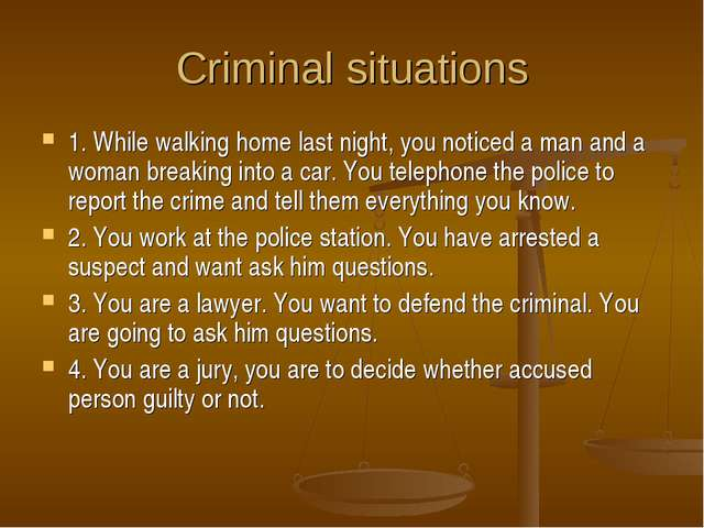 Criminal situations 1. While walking home last night, you noticed a man and a...