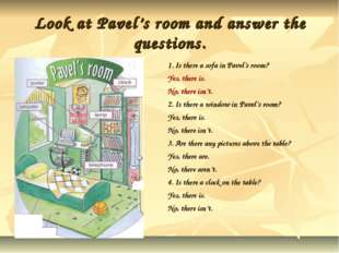 Look at Pavel's room and answer the questions. 1. Is there a sofa in Pavel's