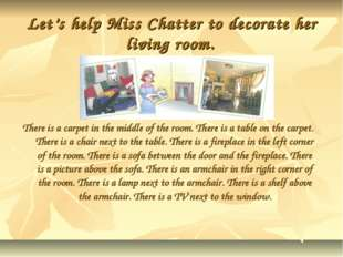Let's help Miss Chatter to decorate her living room. There is a carpet in the
