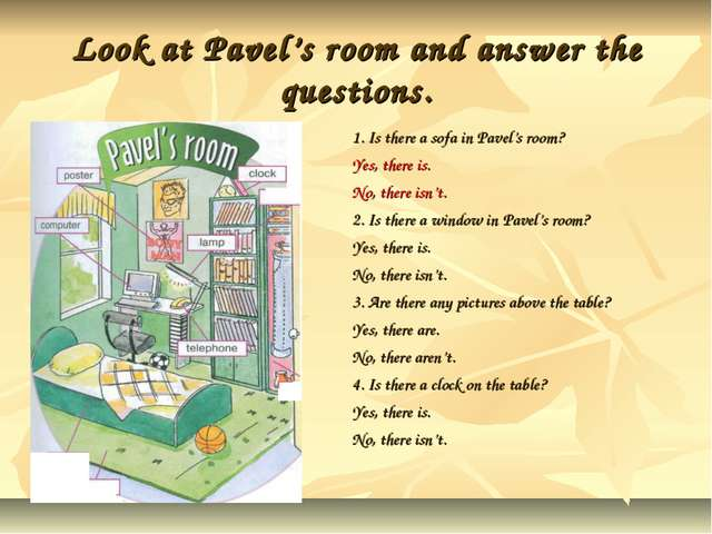 Look at Pavel's room and answer the questions. 1. Is there a sofa in Pavel's...
