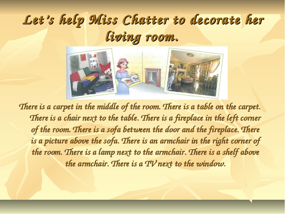 Let's help Miss Chatter to decorate her living room. There is a carpet in the...