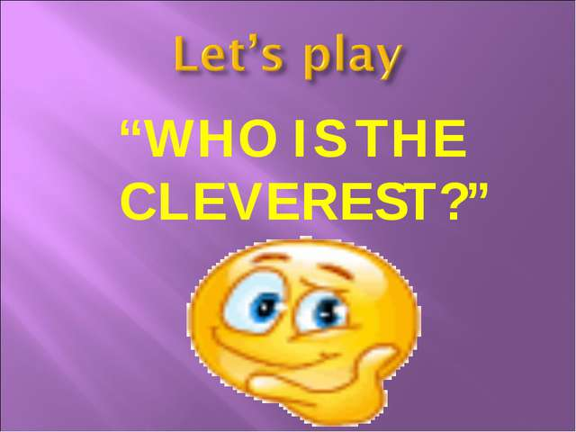 """WHO IS THE CLEVEREST?"""