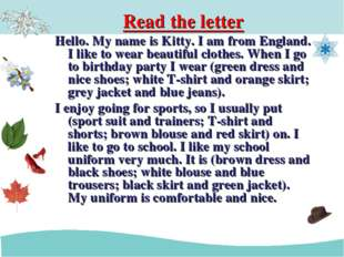 Read the letter Hello. My name is Kitty. I am from England. I like to wear be