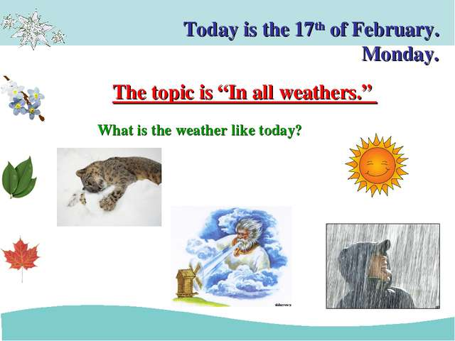 Today is the 17th of February. Monday. What is the weather like today? The to...