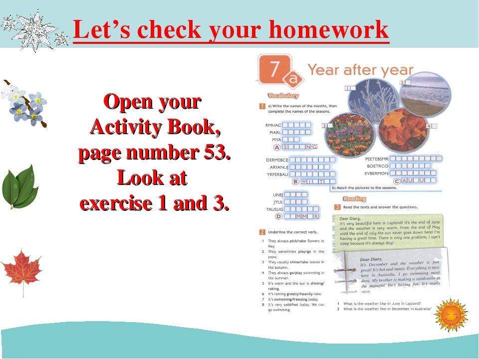 Let's check your homework Open your Activity Book, page number 53. Look at ex...