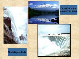 CANADA is the country of lakes The Niagara Falls