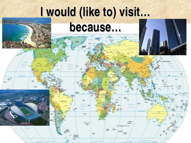 I would (like to) visit… because…