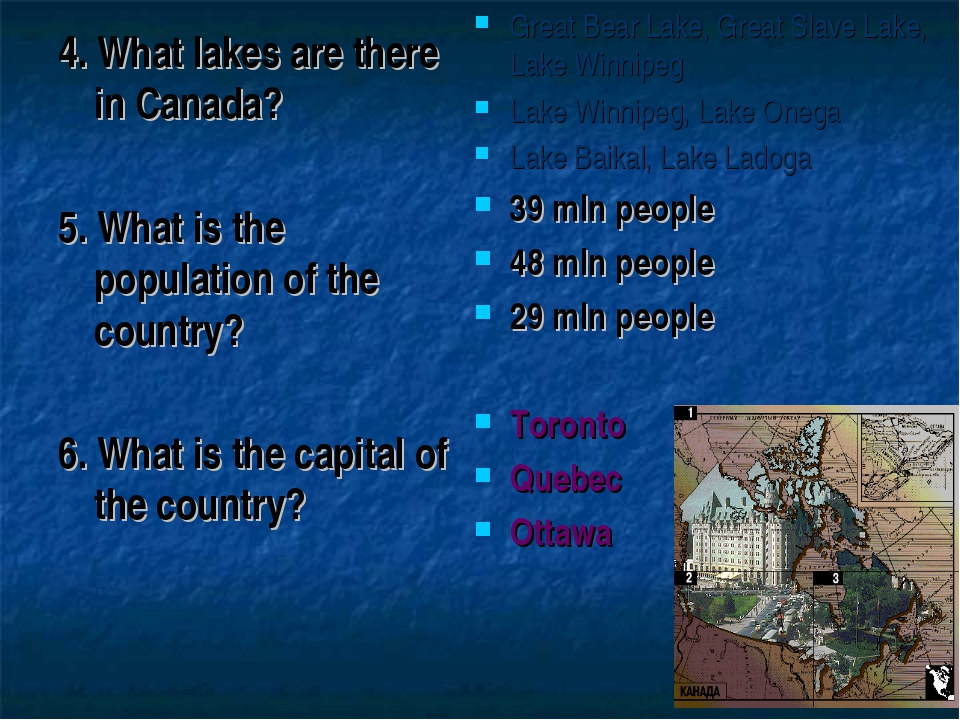 4. What lakes are there in Canada? 5. What is the population of the country?...