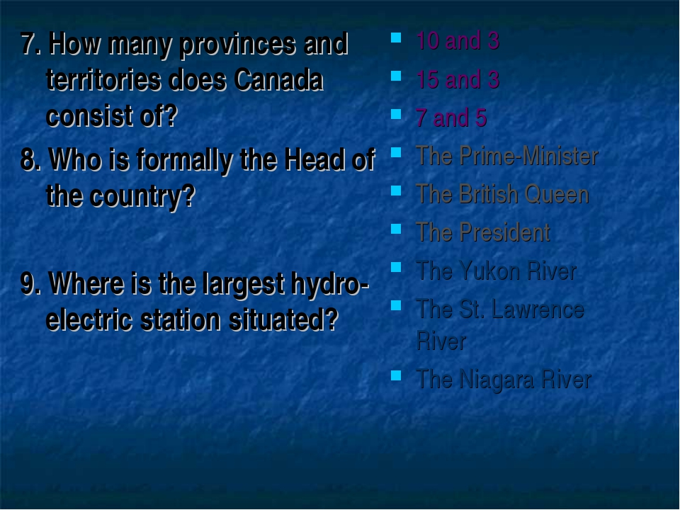 7. How many provinces and territories does Canada consist of? 8. Who is forma...