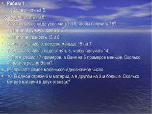 Работа 1 1.13 увеличить на 5. 2.18 уменьшить на 6. 3. Какое число надо увелич