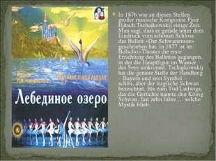 In 1876 war an diesen Stellen großer russische Komponist Pjotr Iljitsch Tscha