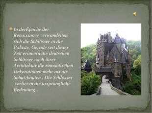 In derEpoche der Renaissance verwandelten sich die Schlösser in die Paläste.