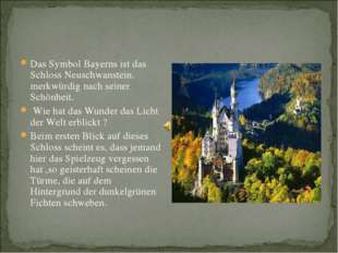 Das Symbol Bayerns ist das Schloss Neuschwanstein. merkwürdig nach seiner Sch