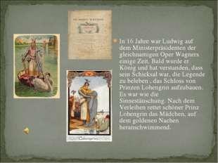 In 16 Jahre war Ludwig auf dem Ministerpräsidenten der gleichnamigen Oper Wag