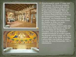 Neuschwanstein wurde 17 Jahre, seit 1869 gebaut. Die Skizzen zeichnete Theate