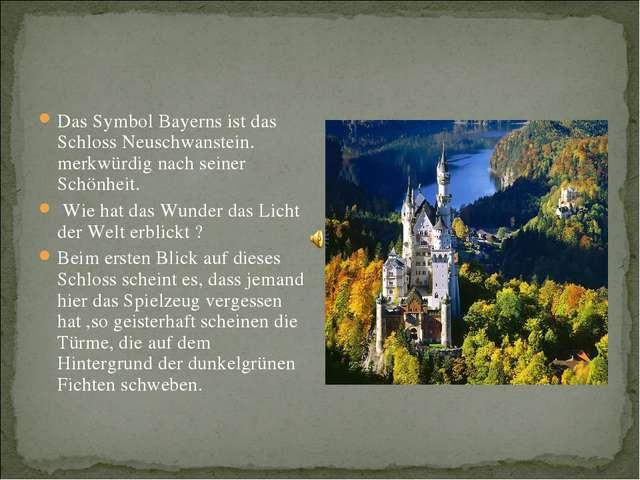 Das Symbol Bayerns ist das Schloss Neuschwanstein. merkwürdig nach seiner Sch...