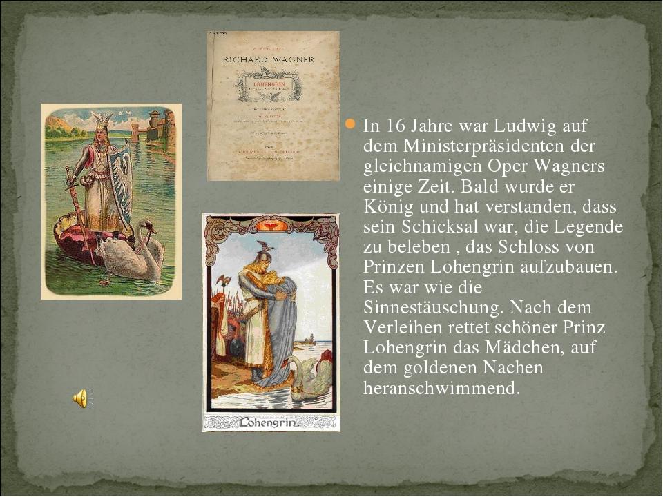 In 16 Jahre war Ludwig auf dem Ministerpräsidenten der gleichnamigen Oper Wag...