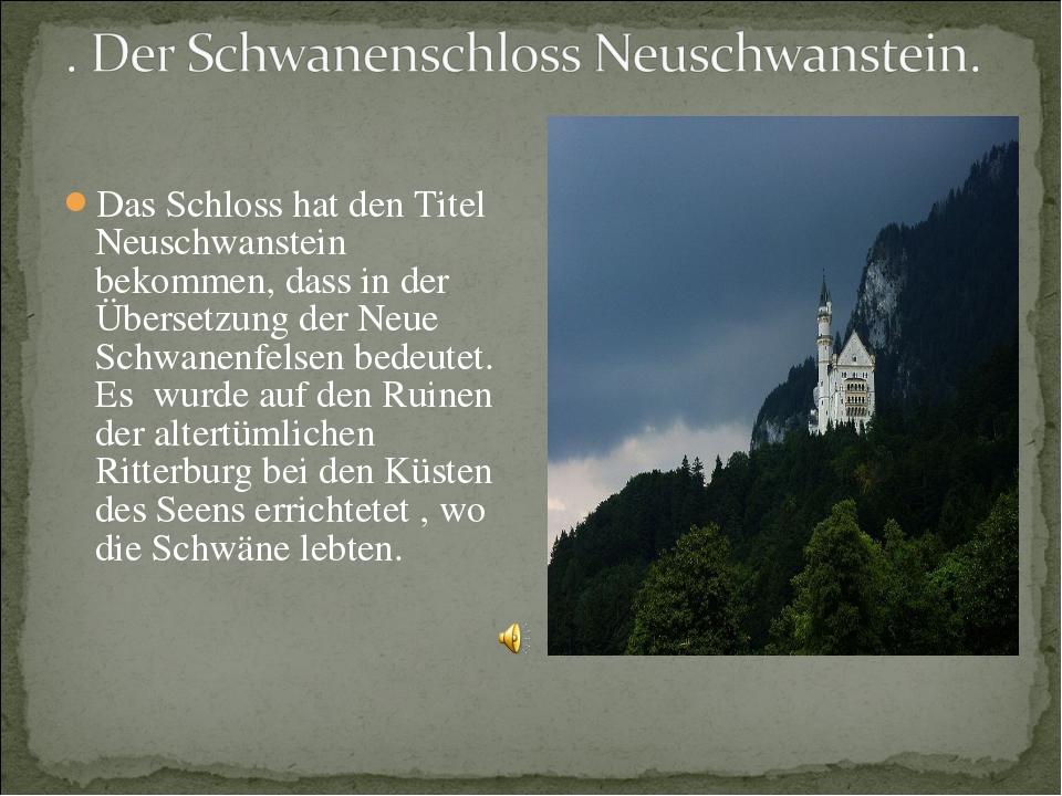 Das Schloss hat den Titel Neuschwanstein bekommen, dass in der Übersetzung de...