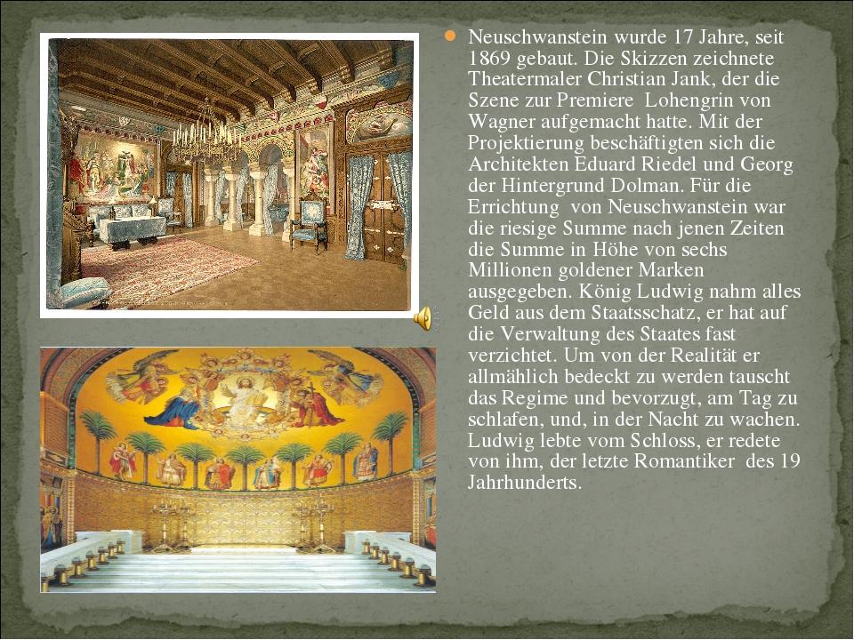 Neuschwanstein wurde 17 Jahre, seit 1869 gebaut. Die Skizzen zeichnete Theate...