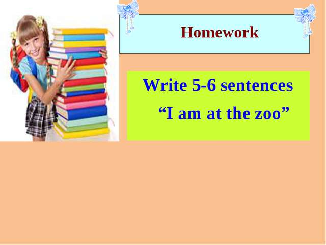 "Homework Write 5-6 sentences ""I am at the zoo"""