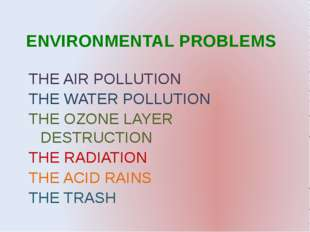 ENVIRONMENTAL PROBLEMS THE AIR POLLUTION THE WATER POLLUTION THE OZONE LAYER