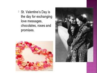 St. Valentine's Day is the day for exchanging love messages, chocolates, rose