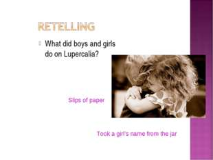 What did boys and girls do on Lupercalia? Slips of paper Took a girl's name f