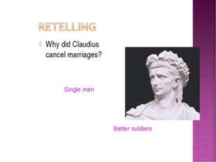 Why did Claudius cancel marriages? Single men Better soldiers