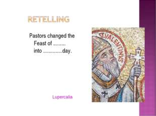 Pastors changed the Feast of ......... into ..............day. Lupercalia