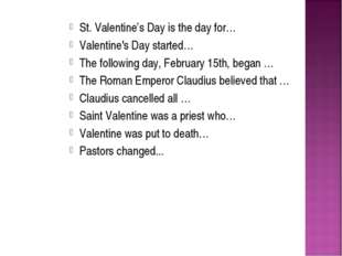 St. Valentine's Day is the day for… Valentine's Day started… The following da