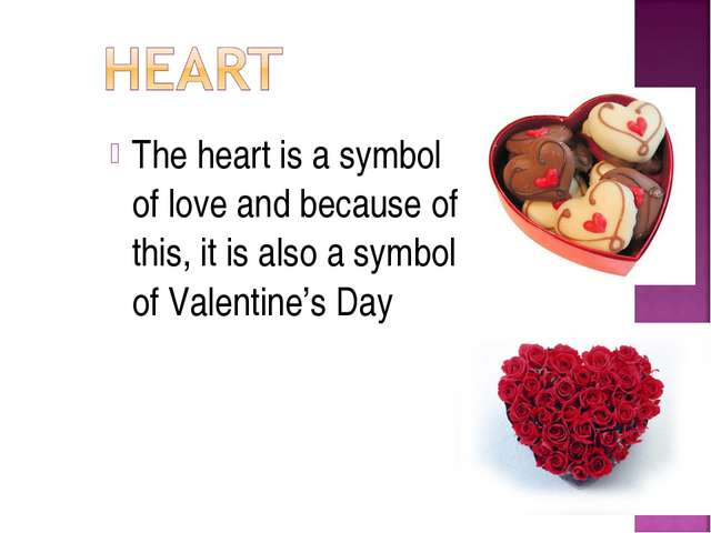 The heart is a symbol of love and because of this, it is also a symbol of Val...