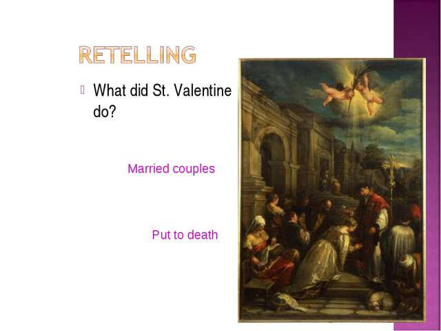 What did St. Valentine do? Married couples Put to death