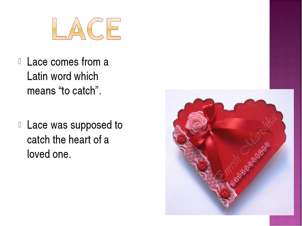 "Lace comes from a Latin word which means ""to catch"". Lace was supposed to cat..."