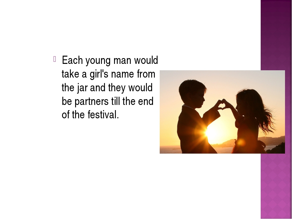 Each young man would take a girl's name from the jar and they would be partne...