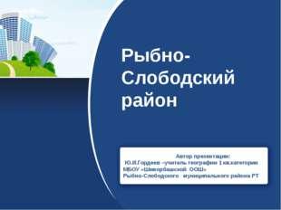 Рыбно-Слободский район Автор презентации: Ю.И.Гордеев –учитель географии 1 кв