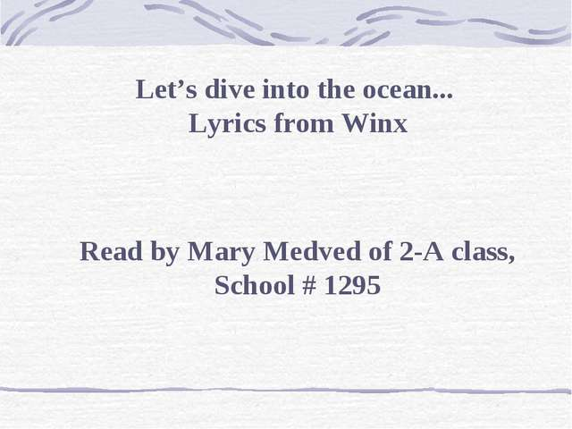 Let's dive into the ocean...  Lyrics from Winx Read by Mary Medved of 2-A cla...